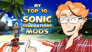 MY Top 10 Sonic Generations Mods! -ShbeblyTheGreat