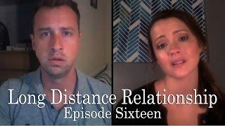 Long Distance Relationship - Episode Sixteen