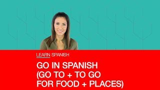 GO IN SPANISH (GO TO   TO GO FOR FOOD   PLACES)