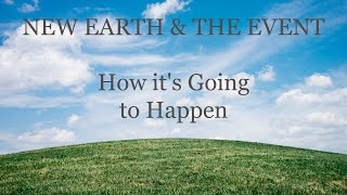 New Earth & The Event-How it's Going to Happen