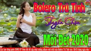 Bolero Trữ Tình Tuyển Chọn Mới Đét 2020 - LK Nhạc Sống Bolero Tuyển Chọn Mới Đét Cực Chất  2020