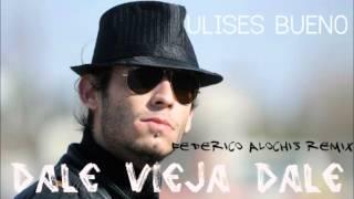 Ulises Bueno - Dale Vieja Dale (DJ Fede Alochis Remix) Tema Del Verano 2015 DESCARGA GRATIS