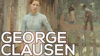 George Clausen: A collection of 174 paintings (HD)