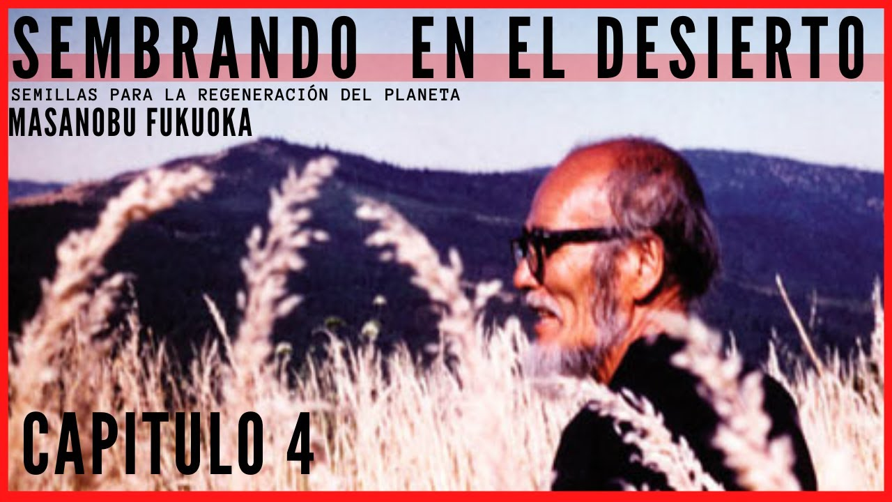 "Audio libro Masanobu Fukuoka ""Sembrando en el desierto"" Capitulo 4"