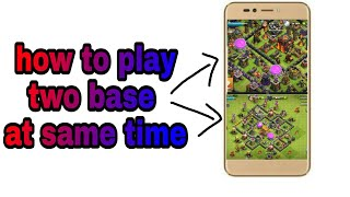 how to play two accounts in clash of clans at same time using one phone