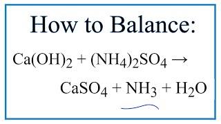 How to Balance Ca(OH)2 + (NH4)2SO4 = CaSO4 + NH3 + H2O