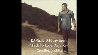 "DJ Pauly D Ft Jay Sean -""Back To Love (Aaja Re)"" CandleLightMix"