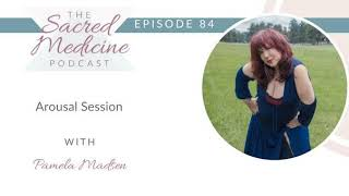 084: Arousal Session with Pamela Madsen