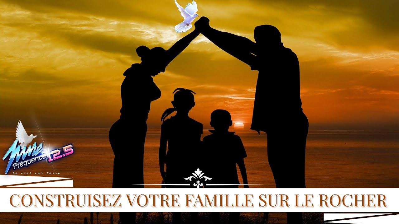 CONSTRUISEZ VOTRE FAMILLE SUR LE ROCHER