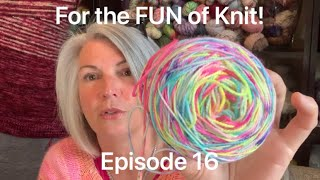 For the FUN of Knit! Episode 16