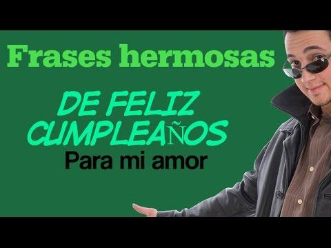 Frases Hermosas De Feliz Cumpleanos Para Mi Amor Youtube