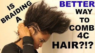 Is braiding a BETTER way to comb 4c hair?!?!