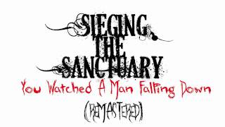 Sieging The Sanctuary - You Watched A Man Falling Down (remastered)