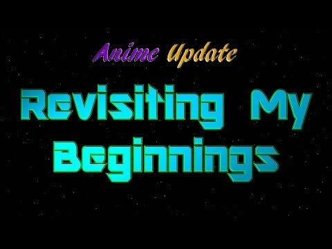 Anime Update - Revisiting My Beginnings