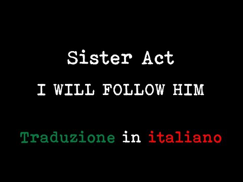 Sister Act I Will Follow Him Traduzione In Italiano