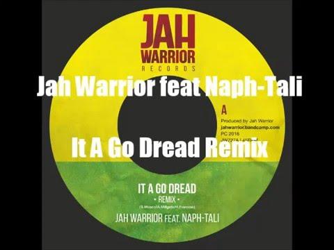 JAH WARRIOR FT NAPH-TALI  IT A GO DREAD REMIX JAH WARRIOR RECORDS