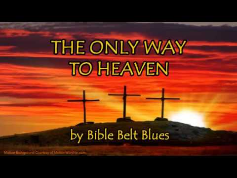 THE ONLY WAY TO HEAVEN - Gospel Blues