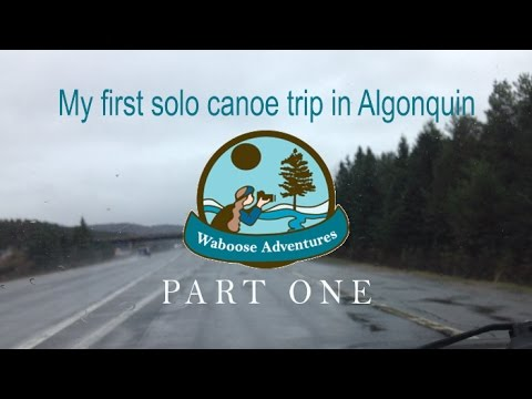 Woman's First Solo Canoe Trip in Algonquin Park 2017 - Part One