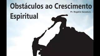 IGREJA UNIDADE DE CRISTO   /  Obstáculos ao Crescimento Espiritual  -  Pr. Rogério Sacadura