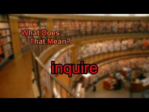 What does inquire mean?