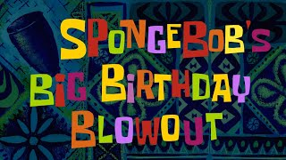 SpongeBob Title Card - SpongeBob's Big Birthday Blowout (Custom title card)