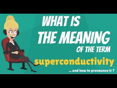 What is SUPERCONDUCTIVITY? What does SUPERCONDUCTIVITY mean? SUPERCONDUCTIVITY meaning