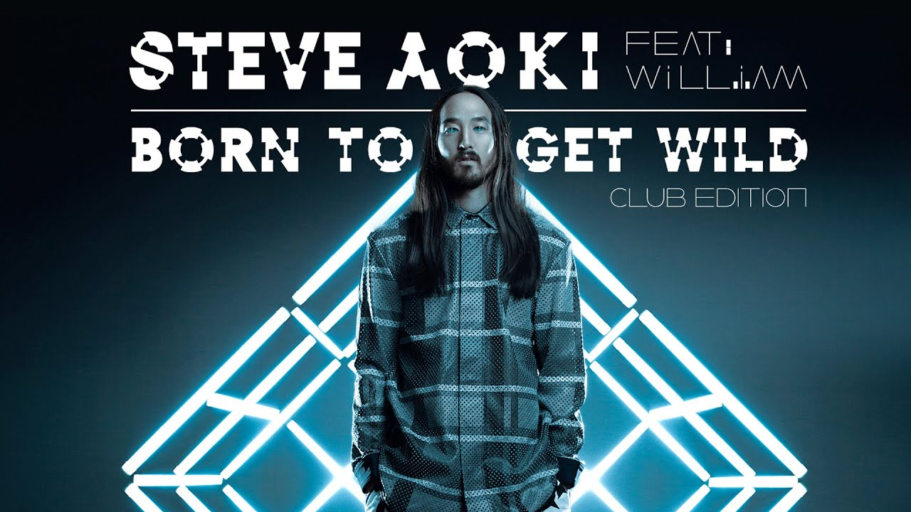 Born To Get Wild Club Edition Steve Aoki Ft Will I Am