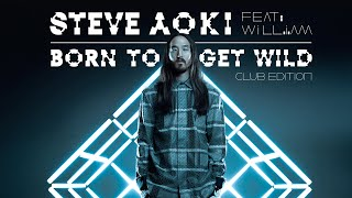 Born To Get Wild (Club Edition) - Steve Aoki ft. will.i.am