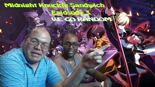 Under Night: In Birth - Midnight Knuckle Sandwich Ep.3 WE GO RANDOM!