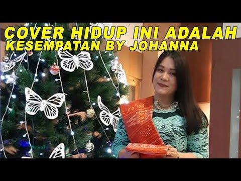 HIDUP INI ADALAH KESEMPATAN COVER BY JOHANNA HARIANJA