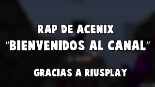 LA CANCION DE ACENIX🎶 - PRESENTACION DEL CANAL (BY RIUSPLAY)