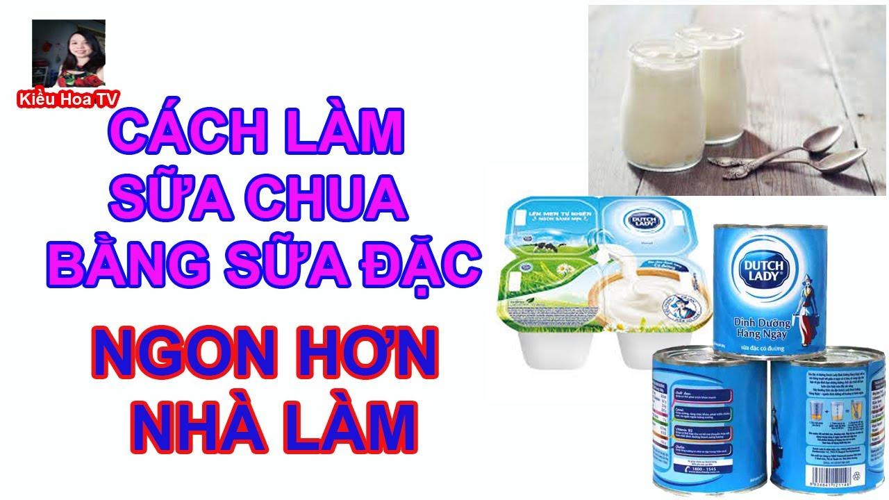 Hướng dẫn làm sữa chua từ sữa đặc/ở nhà tự làm sữa chua/Kiều Hoa TV