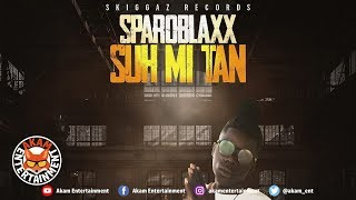 Sparoblaxx - Suh Mi Tan [Skigging Riddim] July 2019