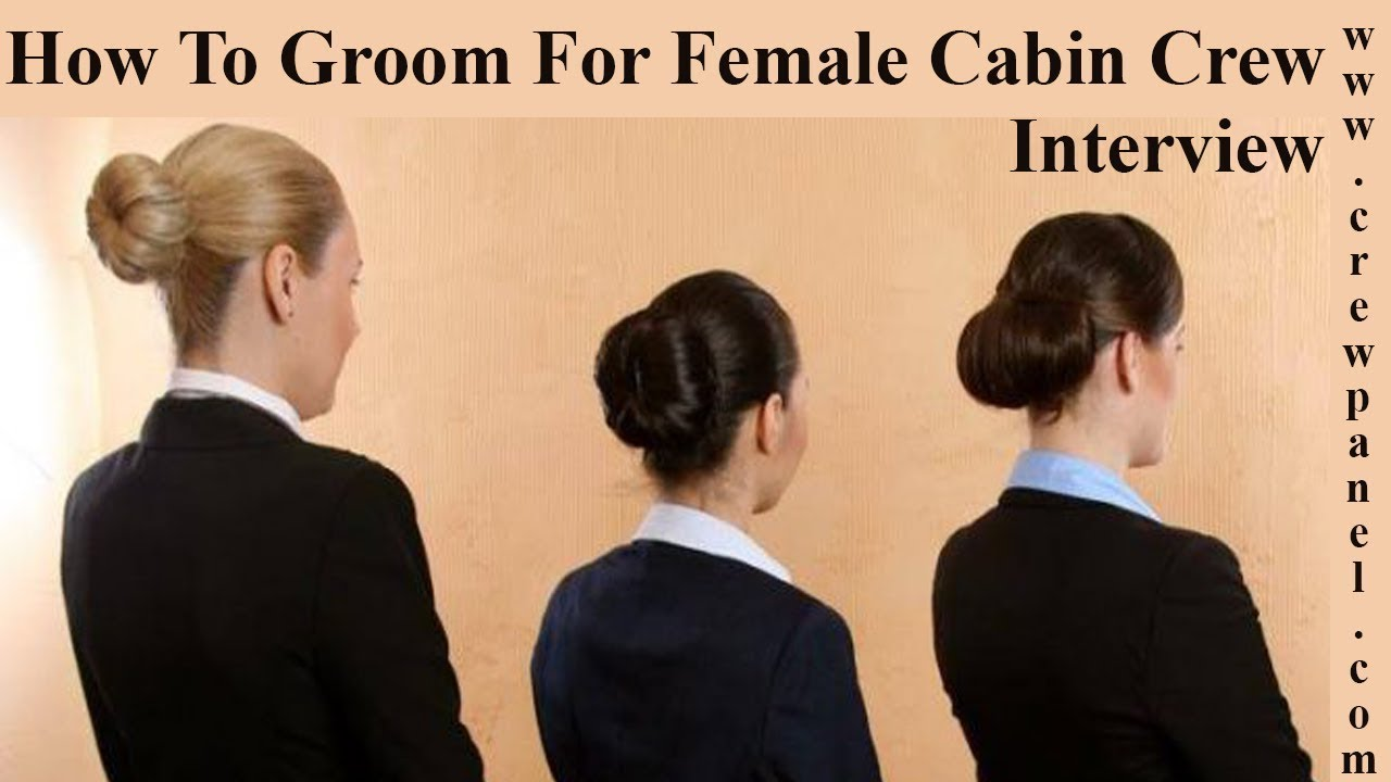 how to groom for cabin crew interview   how to groom for female flight attendant interview