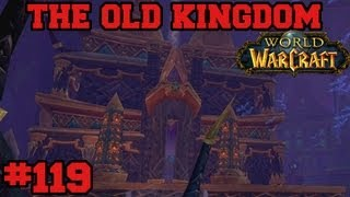 The Old Kingdom - Dungeon - Let's Play WoW - Episode 119