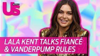 Lala Kent talks Vanderpump Rules & her Fiancé