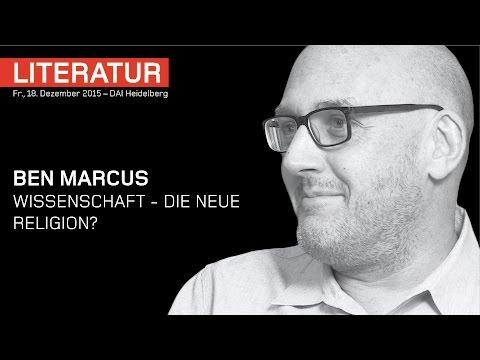 Ben Marcus – Wissenschaft - die neue Religion? – DAI Heidelberg
