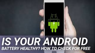 Is Your Android Battery Healthy? How To Check For Free