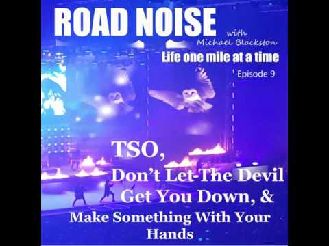 TSO, Don't Let The Devil Get You Down, & Make Something With Your Hands - RN 009
