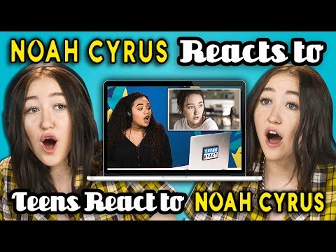 NOAH CYRUS REACTS TO TEENS REACT TO NOAH CYRUS