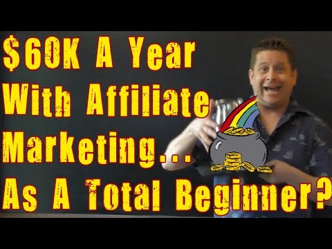 Can You Generate $60k A Year As A Total Beginner With Affiliate Marketing