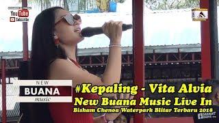 #Kepaling - Vita Alvia - New Buana Music Live In Bisham Chenoa Waterpark BlitarTerbaru 2018