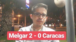 Melgar 2 - 0 Caracas. Opinión.
