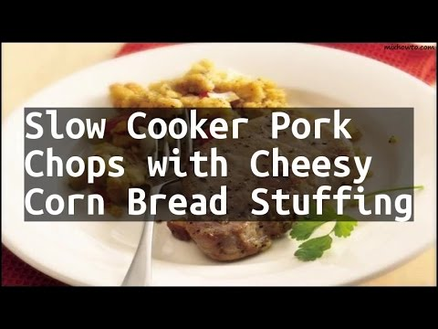 Recipe Slow Cooker Pork Chops With Cheesy Corn Bread Stuffing