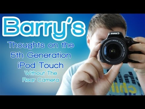 Barry's thoughts on the iPod Touch 5th Gen (wo/ rear camera)