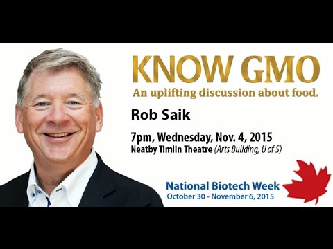 Rob Saik lecture - Know GMO: An uplifting discussion about food