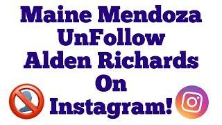 Maine Mendoza (UNFOLLOW) Alden Richards on Instagram! *Bakit Kaya*