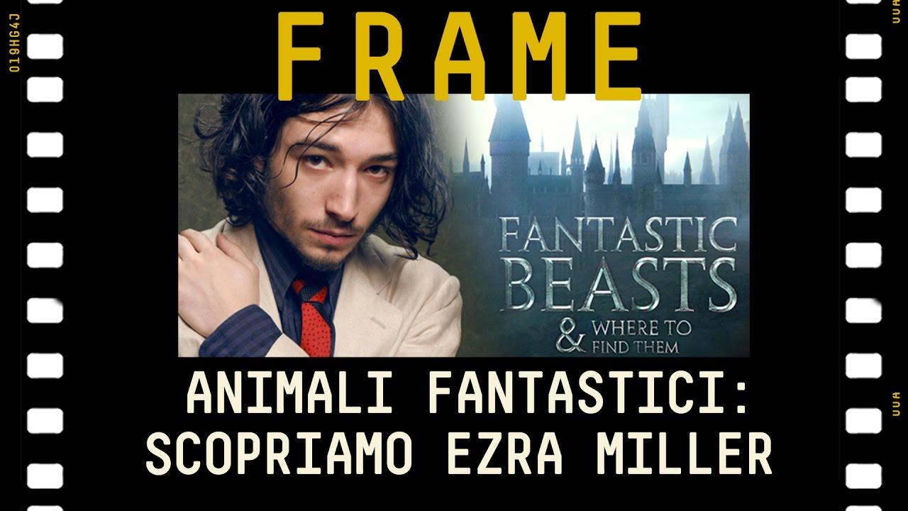 ANIMALI FANTASTICI: Scopriamo Ezra Miller #FRAME - YouTube