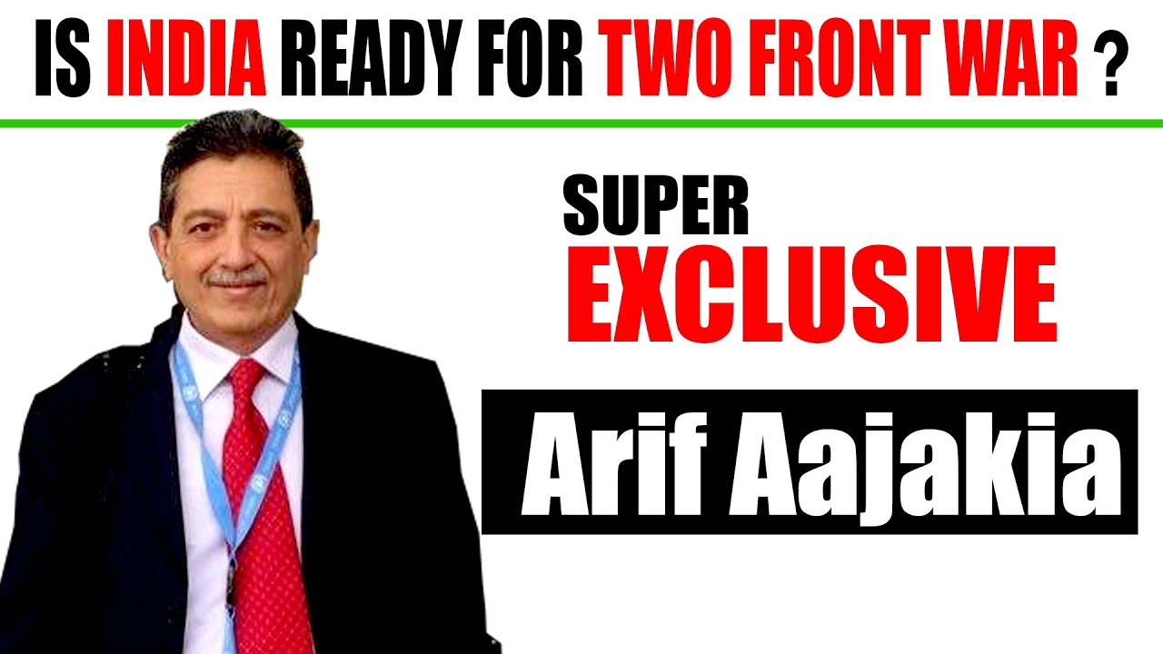 Super Exclusive I Arif Aajakia on India's two front war I टू फ्रंट वॉर पर आरिफ अजाकिया एक्सक्लूसिव