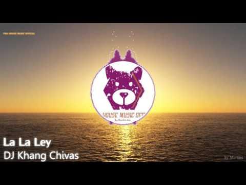 ♫ La La Ley - DJ Khang Chivas (Official Remix)